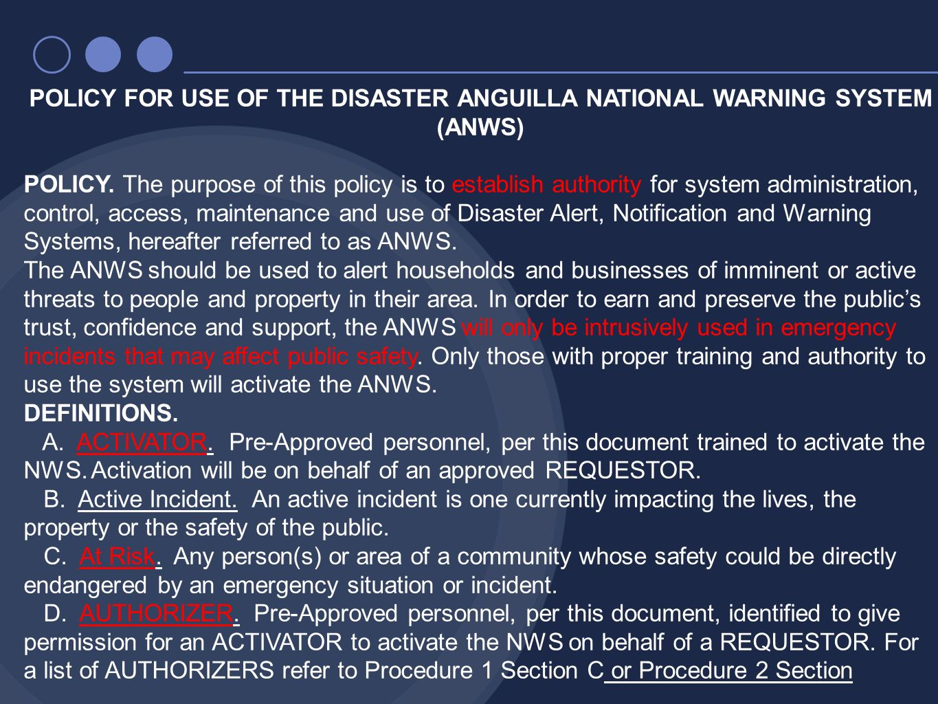POLICY FOR USE OF THE DISASTER ANGUILLA NATIONAL WARNING SYSTEM (ANWS) POLICY. The purpose of this policy is to establish authority for system adminis