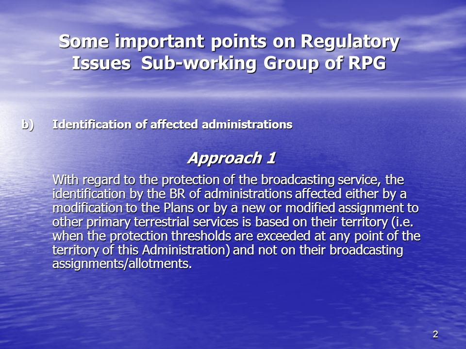 2 Some important points on Regulatory Issues Sub-working Group of RPG b)Identification of affected administrations Approach 1 With regard to the prote