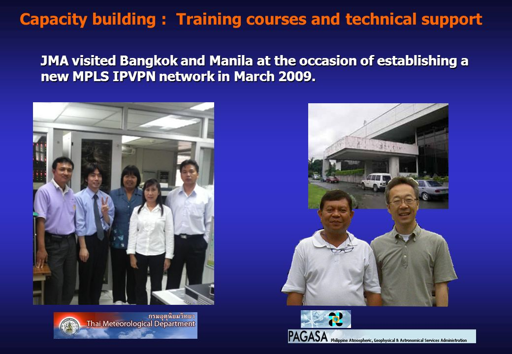Capacity building : Training courses and technical support JMA visited Bangkok and Manila at the occasion of establishing a new MPLS IPVPN network in March 2009.