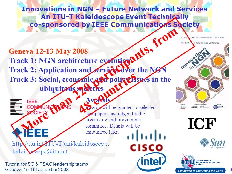 8 Tutorial for SG & TSAG leadership teams Geneva, 15-16 December 2008 Innovations in NGN – Future Network and Services An ITU-T Kaleidoscope Event Tec