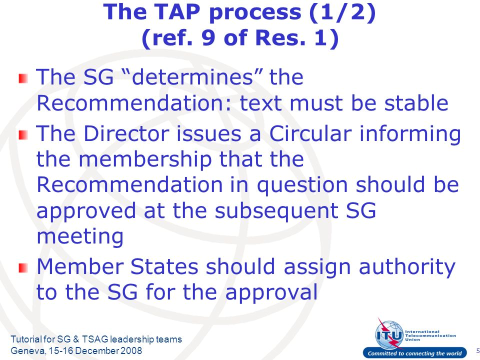 5 Tutorial for SG & TSAG leadership teams Geneva, 15-16 December 2008 The TAP process (1/2) (ref.