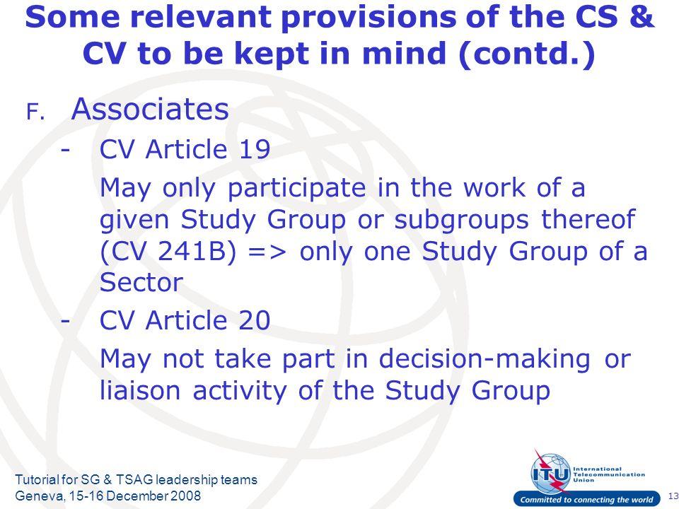 13 Tutorial for SG & TSAG leadership teams Geneva, 15-16 December 2008 Some relevant provisions of the CS & CV to be kept in mind (contd.) F. Associat