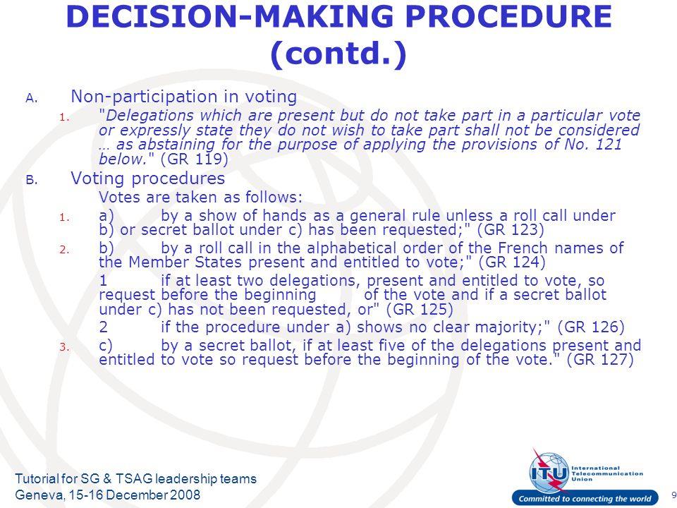9 Tutorial for SG & TSAG leadership teams Geneva, 15-16 December 2008 DECISION-MAKING PROCEDURE (contd.) A.