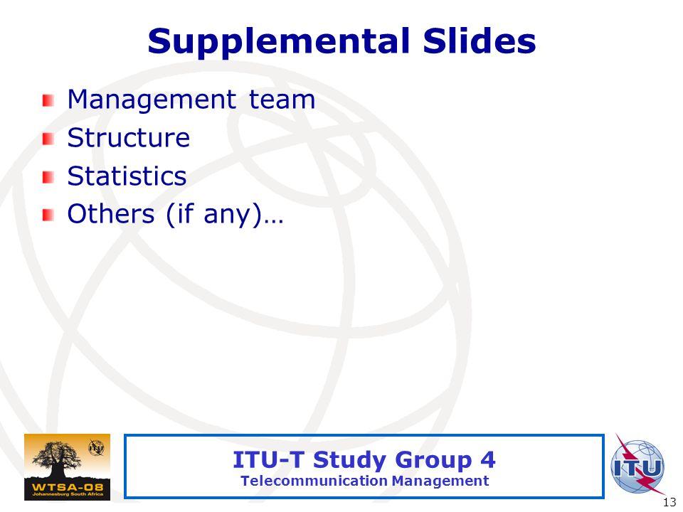 International Telecommunication Union 13 ITU-T Study Group 4 Telecommunication Management Supplemental Slides Management team Structure Statistics Oth