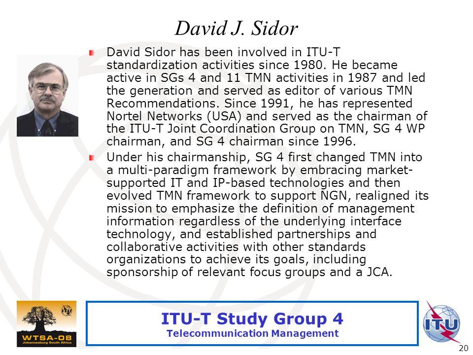 International Telecommunication Union 20 ITU-T Study Group 4 Telecommunication Management David J. Sidor David Sidor has been involved in ITU-T standa