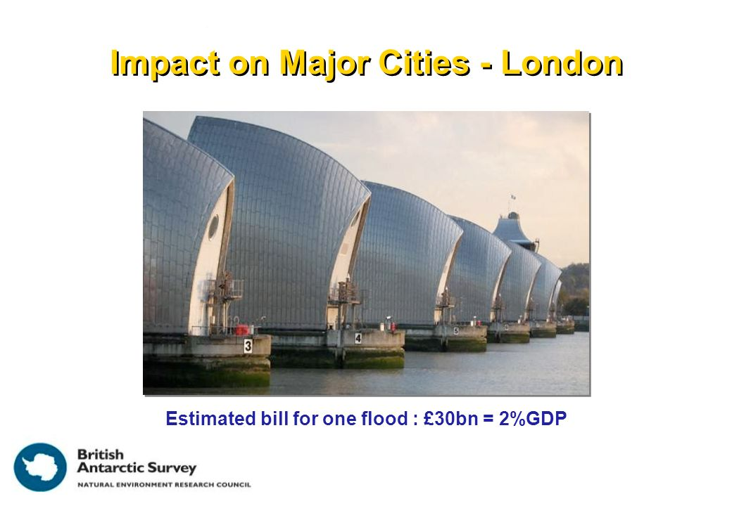 Impact on Major Cities - London Estimated bill for one flood : £30bn = 2%GDP