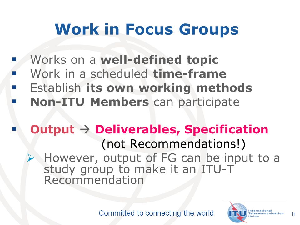 Committed to connecting the world Work in Focus Groups Works on a well-defined topic Work in a scheduled time-frame Establish its own working methods