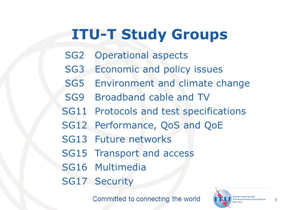 Committed to connecting the world SG2Operational aspects SG3Economic and policy issues SG5Environment and climate change SG9Broadband cable and TV SG1