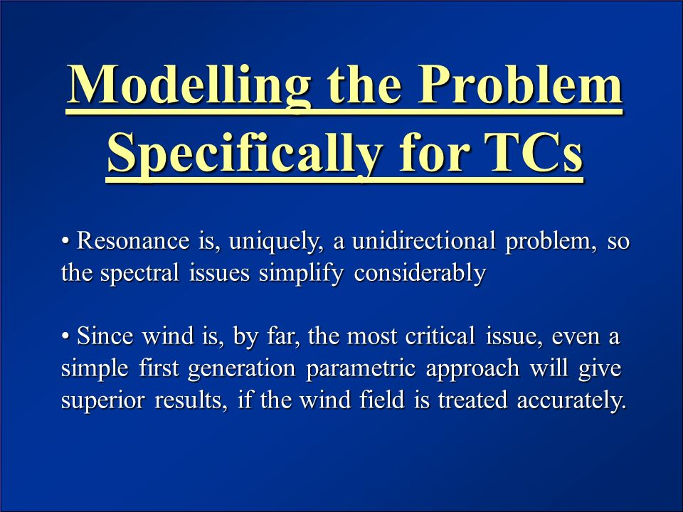 JCOMM Workshop – June 2003 Modelling the Problem Specifically for TCs Resonance is, uniquely, a unidirectional problem, so the spectral issues simplif