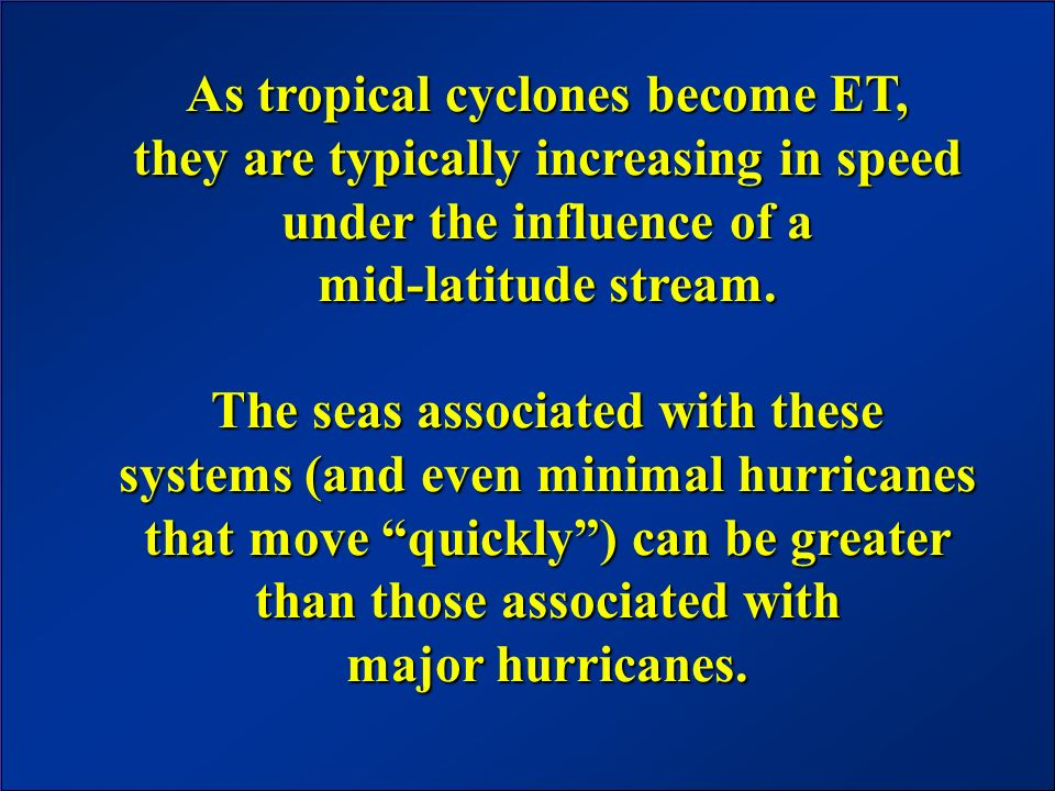 JCOMM Workshop – June 2003 As tropical cyclones become ET, they are typically increasing in speed under the influence of a mid-latitude stream. The se
