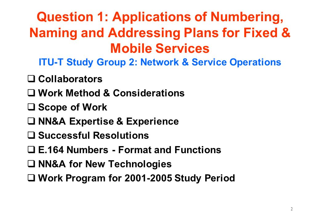 2 Question 1: Applications of Numbering, Naming and Addressing Plans for Fixed & Mobile Services ITU-T Study Group 2: Network & Service Operations qCo