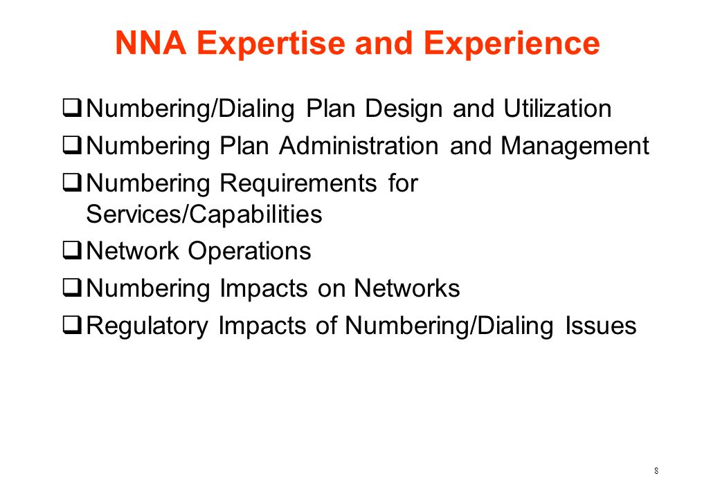 8 NNA Expertise and Experience qNumbering/Dialing Plan Design and Utilization qNumbering Plan Administration and Management qNumbering Requirements fo
