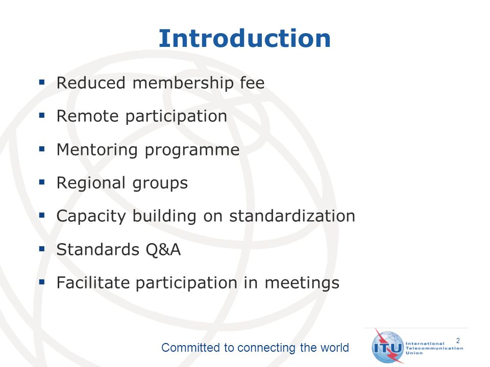 Committed to connecting the world 2 Introduction Reduced membership fee Remote participation Mentoring programme Regional groups Capacity building on