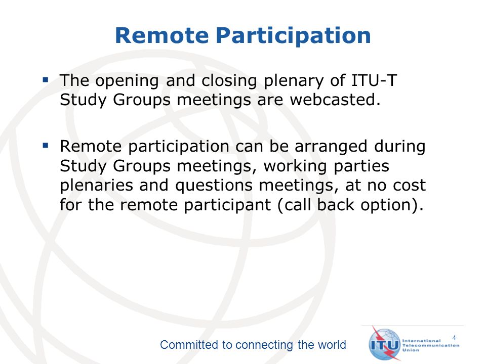 Committed to connecting the world The opening and closing plenary of ITU-T Study Groups meetings are webcasted.