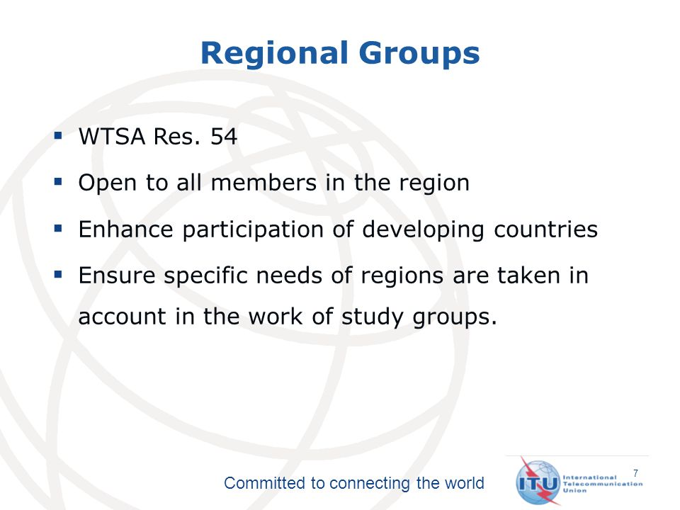 Committed to connecting the world Regional Groups 7 WTSA Res.