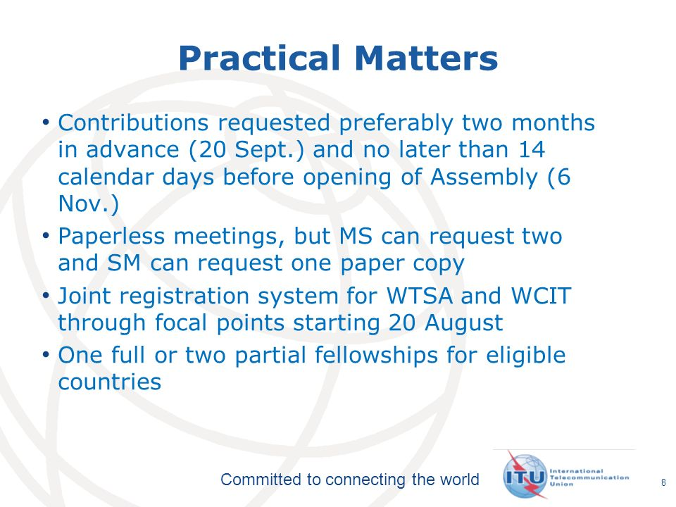 International Telecommunication Union Committed to connecting the world Practical Matters Contributions requested preferably two months in advance (20