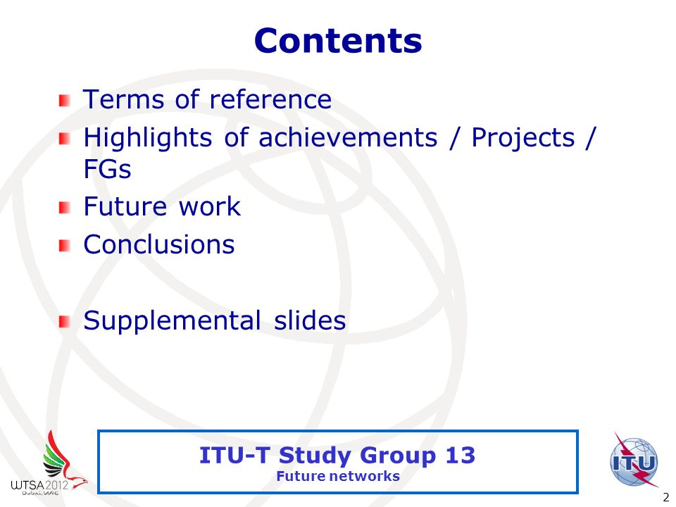 International Telecommunication Union 2 ITU-T Study Group 13 Future networks Contents Terms of reference Highlights of achievements / Projects / FGs F