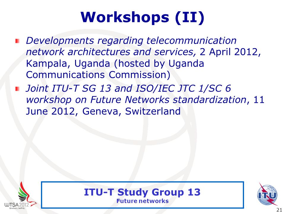 International Telecommunication Union 21 ITU-T Study Group 13 Future networks Workshops (II) Developments regarding telecommunication network architec