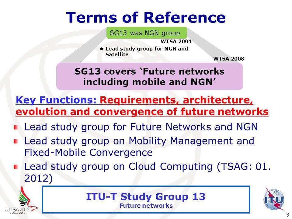International Telecommunication Union 3 ITU-T Study Group 13 Future networks Terms of Reference Lead study group for Future Networks and NGN Lead stud