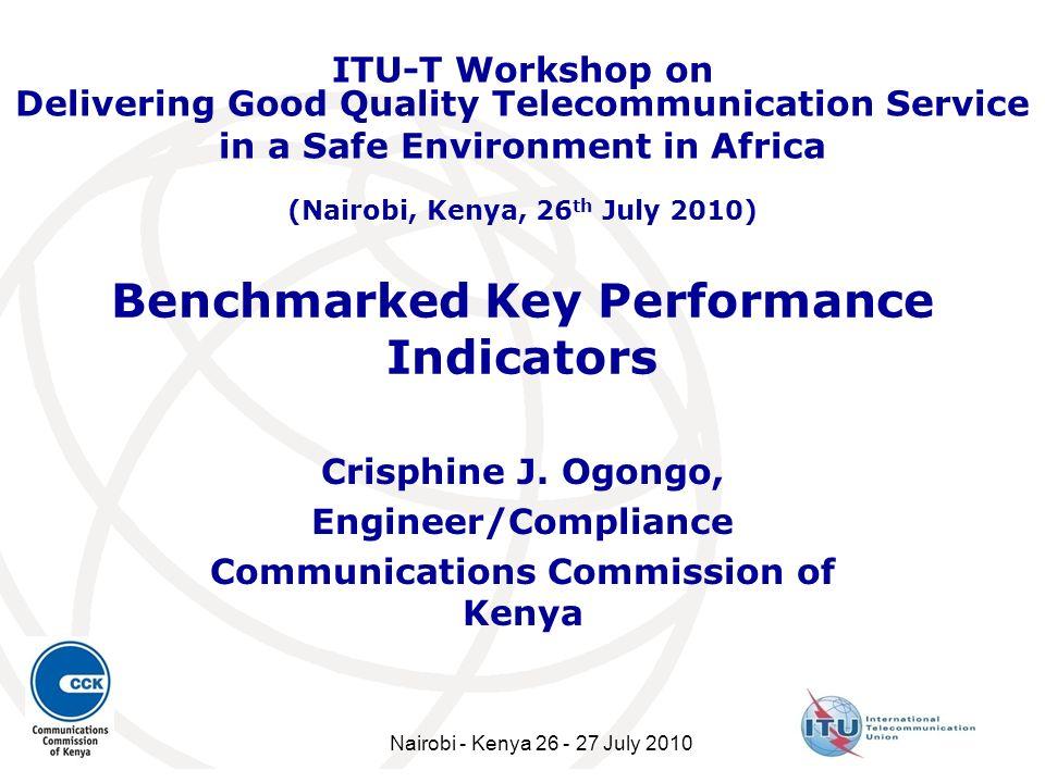 Benchmarked Key Performance Indicators Crisphine J. Ogongo, Engineer/Compliance Communications Commission of Kenya ITU-T Workshop on Delivering Good Q