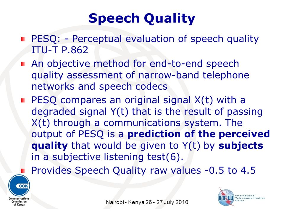Speech Quality PESQ: - Perceptual evaluation of speech quality ITU-T P.862 An objective method for end-to-end speech quality assessment of narrow-band