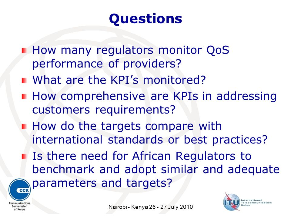 Questions How many regulators monitor QoS performance of providers? What are the KPIs monitored? How comprehensive are KPIs in addressing customers re