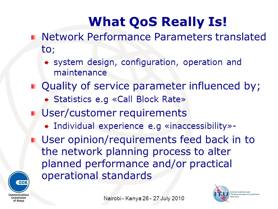 What QoS Really Is! Network Performance Parameters translated to ; system design, configuration, operation and maintenance Quality of service paramete
