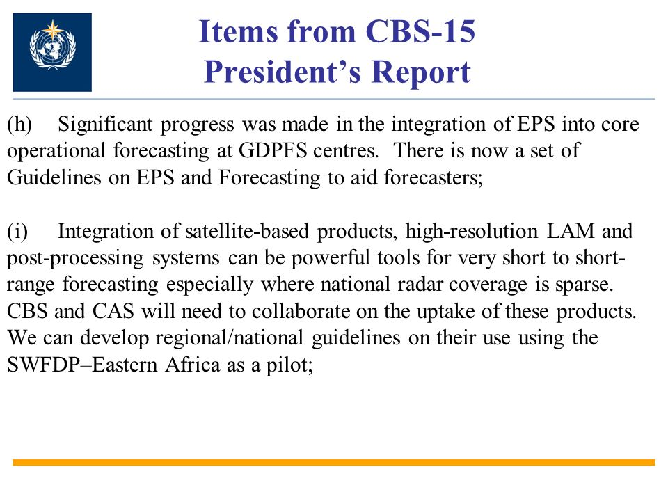 Items from CBS-15 Presidents Report (h)Significant progress was made in the integration of EPS into core operational forecasting at GDPFS centres.