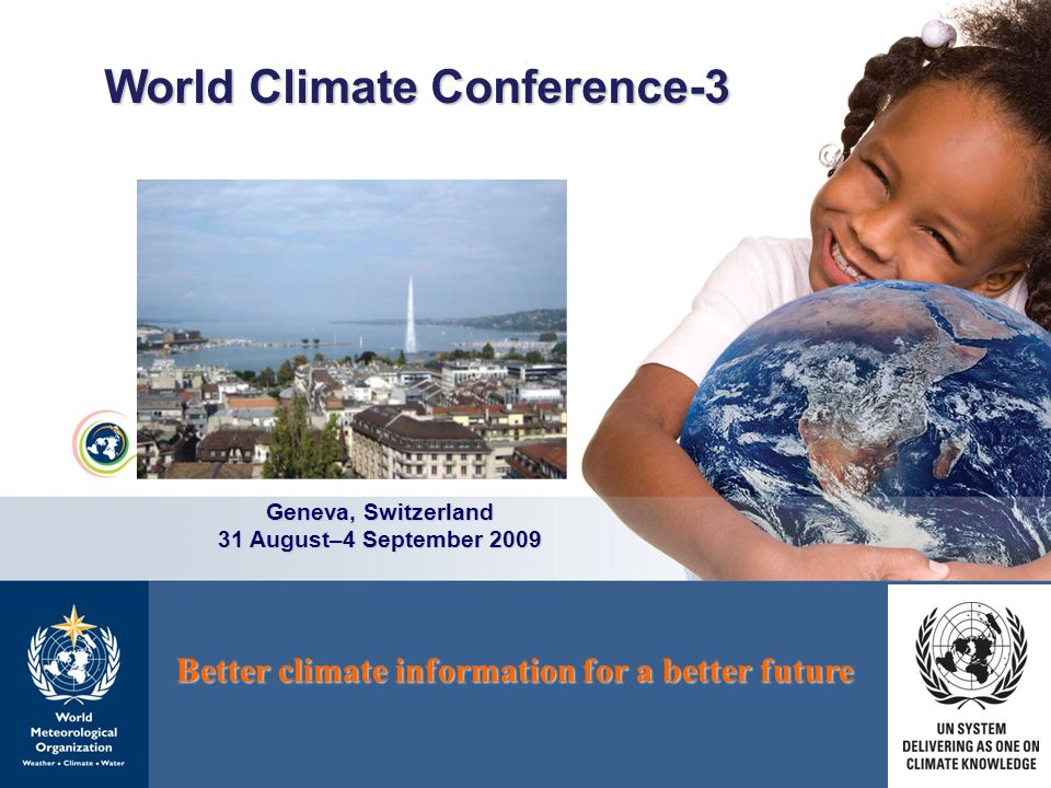 WMO OMM World Climate Conference-3 Geneva, Switzerland 31 August–4 September 2009 Better climate information for a better future