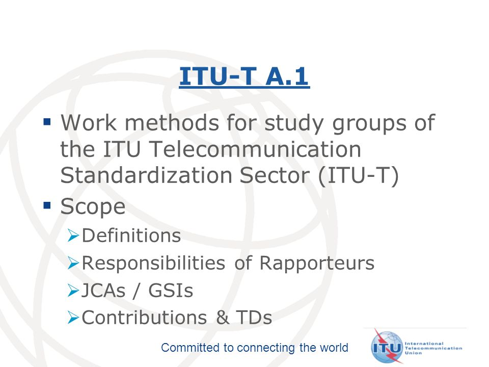 Committed to connecting the world ITU-T A.1 issues Deadline for documents Contributions TDs Clarification on the development of new Questions Procedure for creation of new work items in SGs