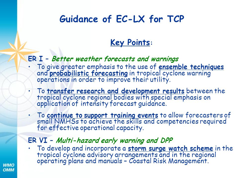 Guidance of EC-LX for TCP Key Points : ER I – Better weather forecasts and warnings To give greater emphasis to the use of ensemble techniques and probabilistic forecasting in tropical cyclone warning operations in order to improve their utility.