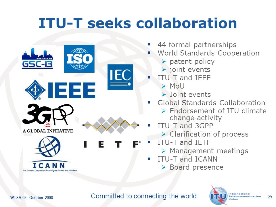 WTSA-08, October 2008 Committed to connecting the world 28 Progress achieved in Intellectual Property Rights Established Common Patent Policy for ITU-