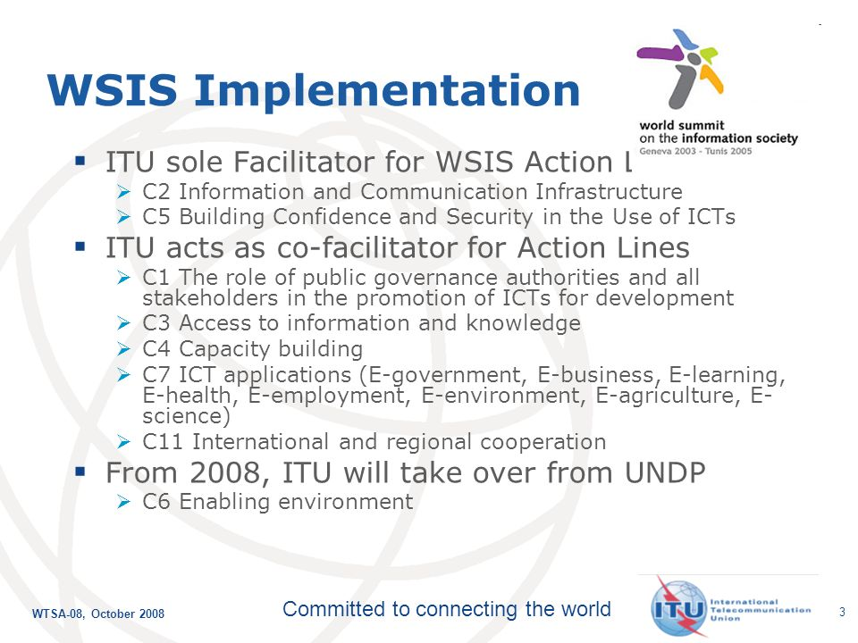WTSA-08, October 2008 Committed to connecting the world 2 ITU-T Objectives Develop and publish global standards Identify areas for future standardizat