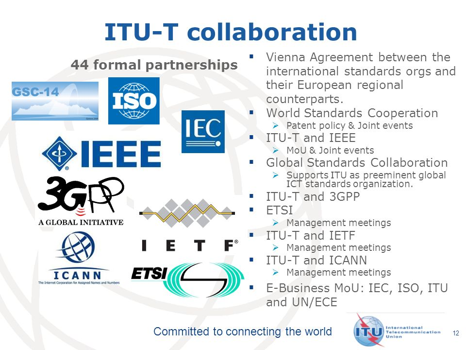 Committed to connecting the world 12 ITU-T collaboration Vienna Agreement between the international standards orgs and their European regional counterparts.
