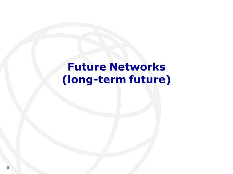Future Networks (long-term future) 8