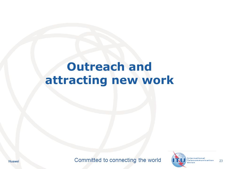 Huawei Committed to connecting the world 23 Outreach and attracting new work