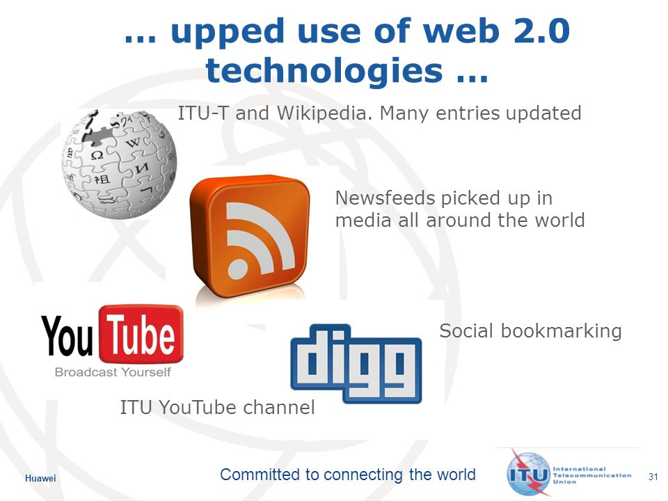 Huawei Committed to connecting the world 31 … upped use of web 2.0 technologies … ITU-T and Wikipedia.