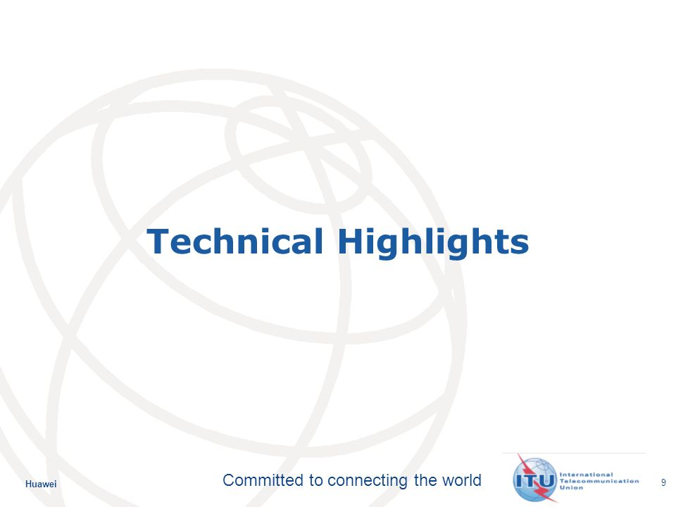 Huawei Committed to connecting the world 10 ITU-Ts work spans all layers