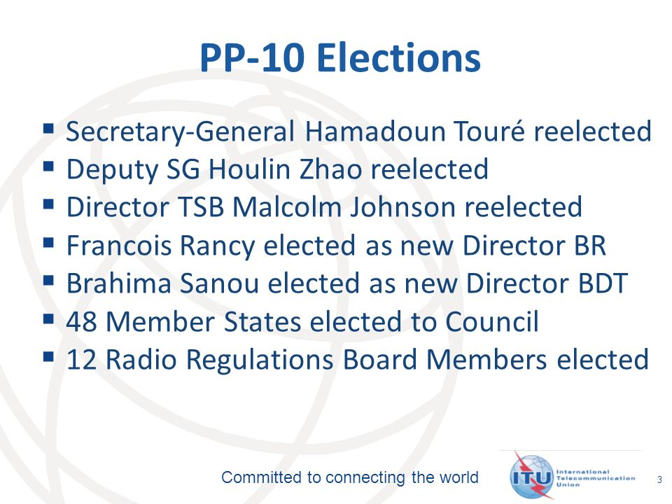 Committed to connecting the world 4 Strong backing of ITU-T in PP-10 TSB Director Malcolm Johnson honoured with strong mandate PP-10 had numerous ITU-T issues and numerous references were made to ITU-T work
