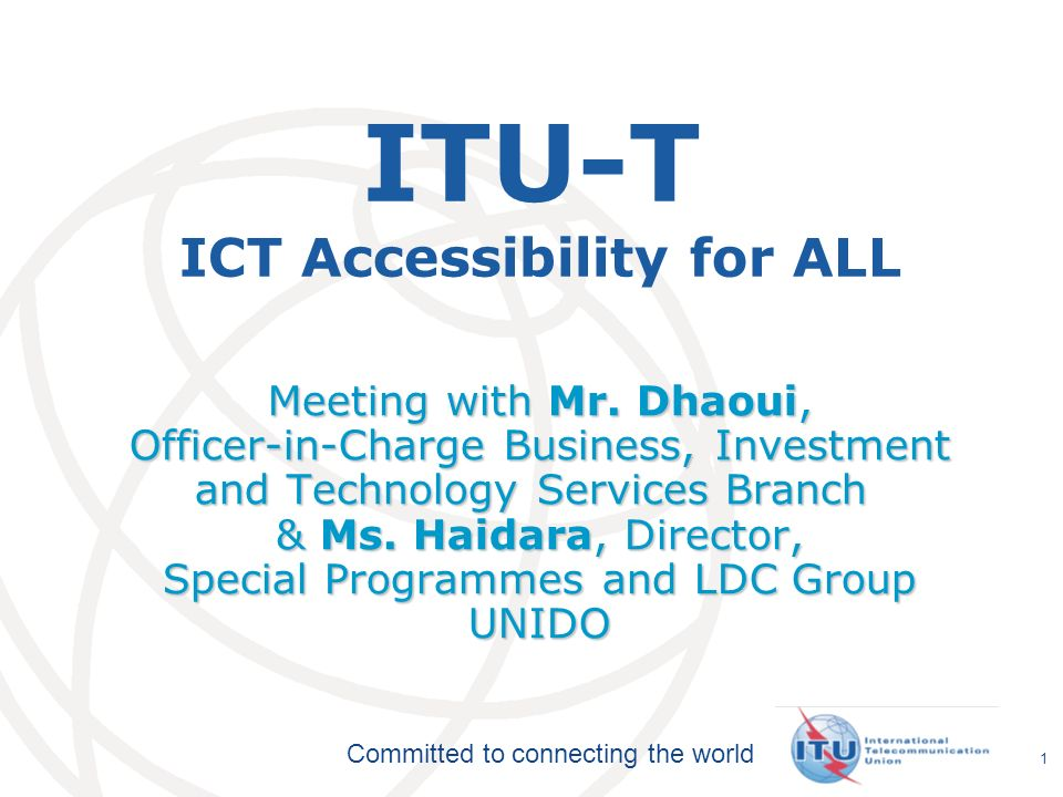 Committed to connecting the world 22 Future ITU-D activities Capacity building on policies and awareness on ICT accessibility issues via on-line toolkit Training policy makers and stakeholders Platform for best practice and electronic repository of policies on ICT accessibility Projects on accessible ICTs in partnership with member states & other stakeholders