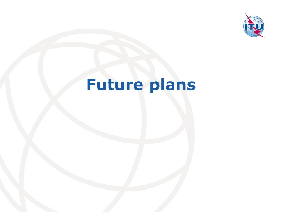 International Telecommunication Union Future plans