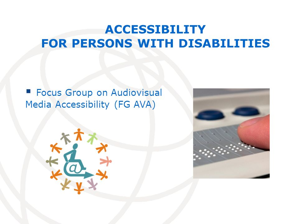 ACCESSIBILITY FOR PERSONS WITH DISABILITIES Focus Group on Audiovisual Media Accessibility (FG AVA)