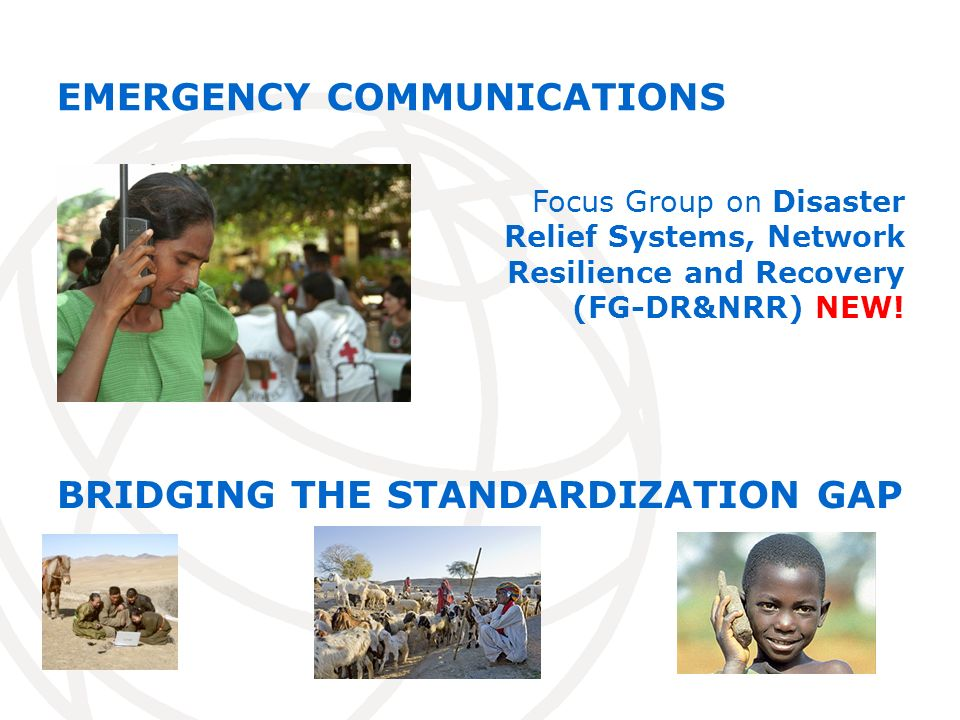EMERGENCY COMMUNICATIONS Focus Group on Disaster Relief Systems, Network Resilience and Recovery (FG-DR&NRR) NEW.