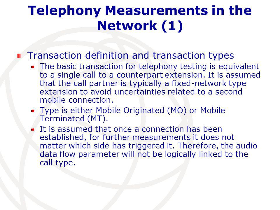 Telephony Measurements in the Network (1) Transaction definition and transaction types The basic transaction for telephony testing is equivalent to a single call to a counterpart extension.