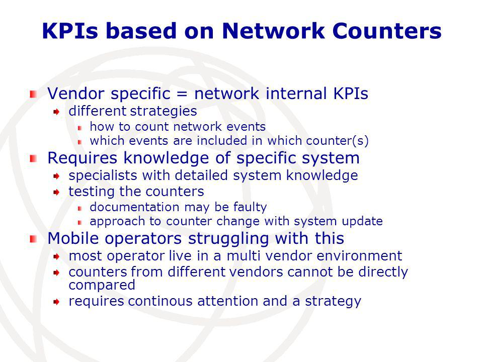 KPIs from Users Perspective = KQIs Key Quality Indicators (KQIs) = external indicators can be assessed in the Field For Monitoring, Regulation etc.