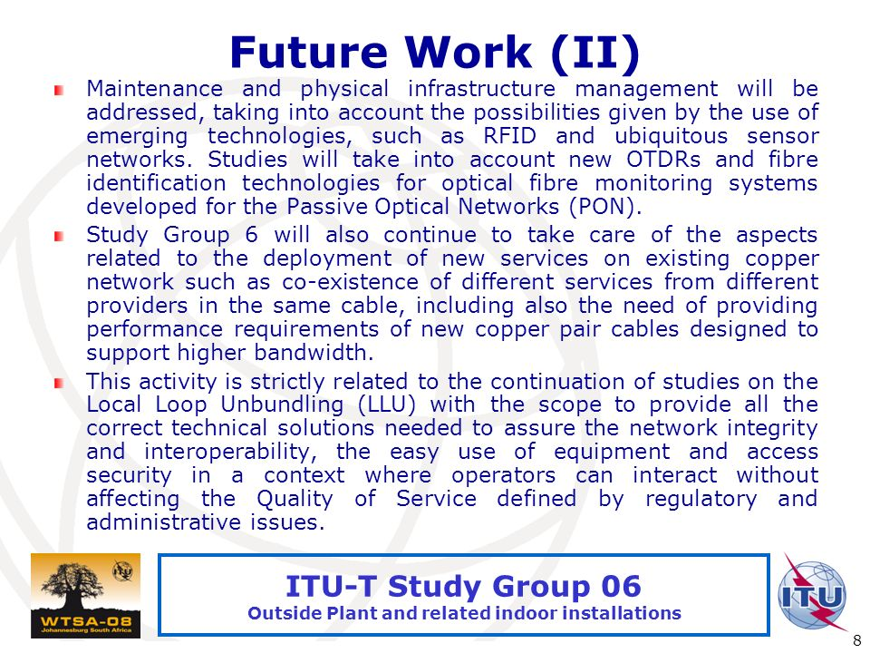 International Telecommunication Union 8 ITU-T Study Group 06 Outside Plant and related indoor installations Future Work (II) Maintenance and physical