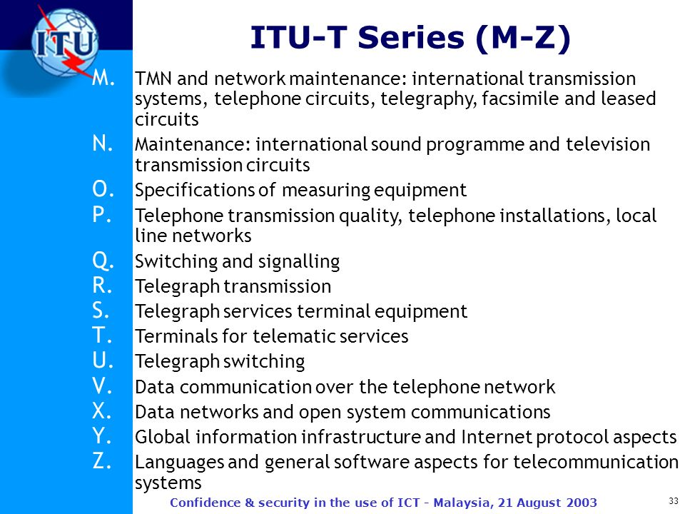 33 Confidence & security in the use of ICT - Malaysia, 21 August 2003 ITU-T Series (M-Z) M. TMN and network maintenance: international transmission sy