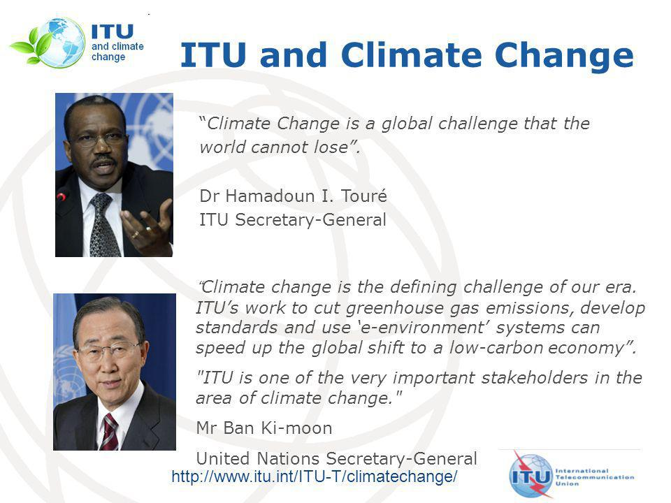 http://www.itu.int/ITU-T/climatechange/ Climate Change is a global challenge that the world cannot lose.
