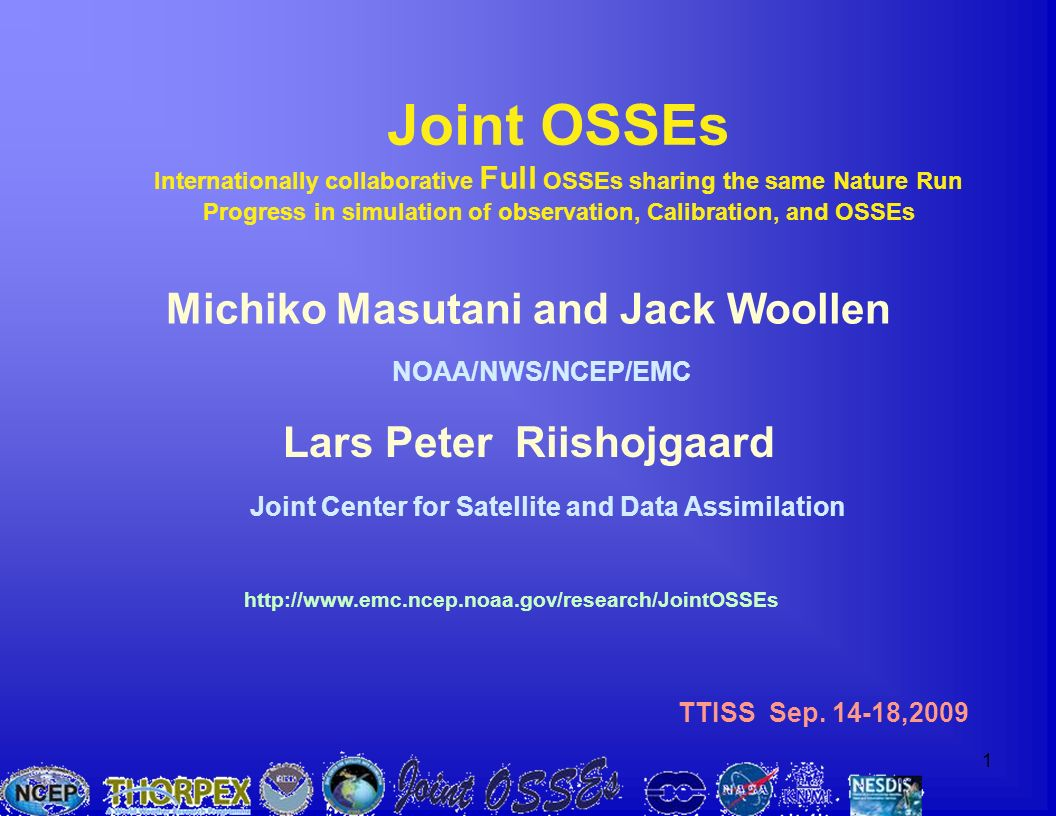 1 Michiko Masutani and Jack Woollen NOAA/NWS/NCEP/EMC Joint OSSEs Internationally collaborative Full OSSEs sharing the same Nature Run Progress in sim