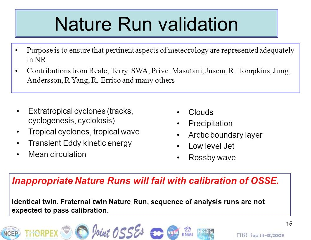 15 Nature Run validation Extratropical cyclones (tracks, cyclogenesis, cyclolosis) Tropical cyclones, tropical wave Transient Eddy kinetic energy Mean